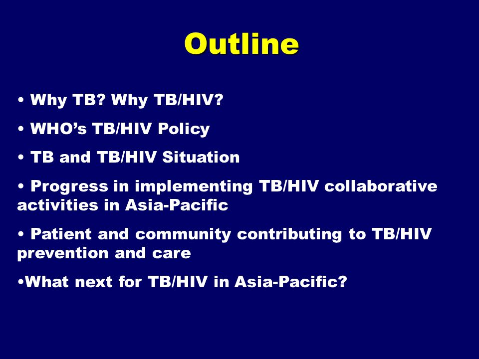 Outline Why TB. Why TB/HIV.