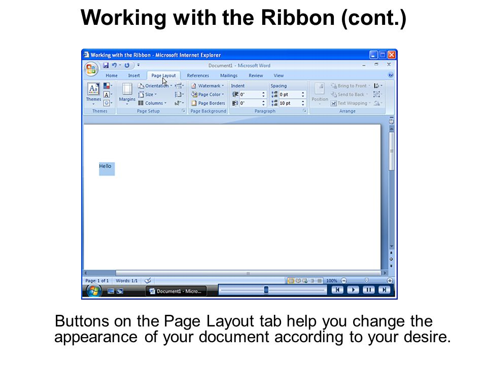 Working with the Ribbon (cont.) Buttons on the Page Layout tab help you change the appearance of your document according to your desire.