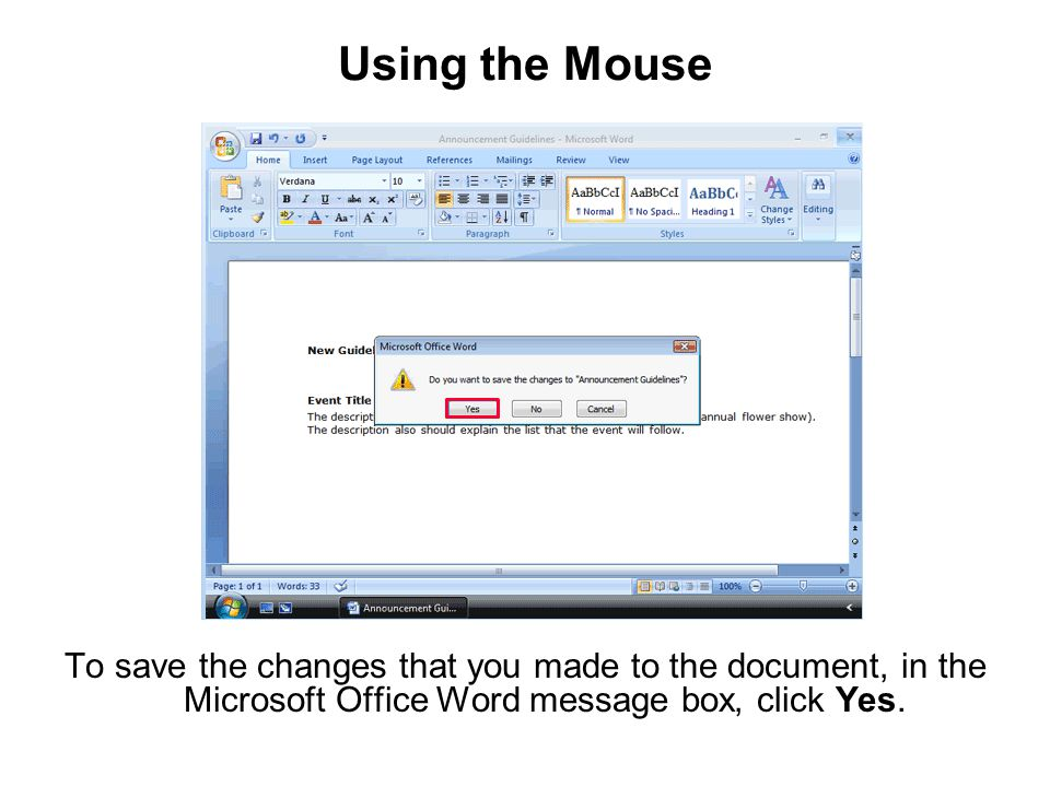 Using the Mouse To save the changes that you made to the document, in the Microsoft Office Word message box, click Yes.