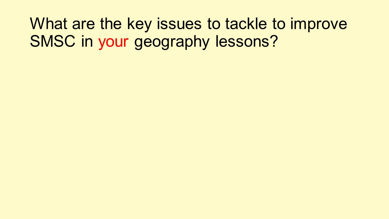 What are the key issues to tackle to improve SMSC in your geography lessons
