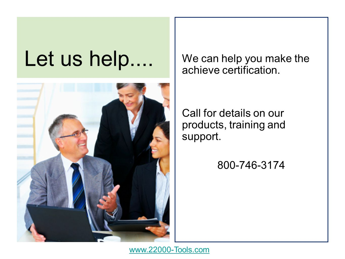 Let us help.... We can help you make the achieve certification.