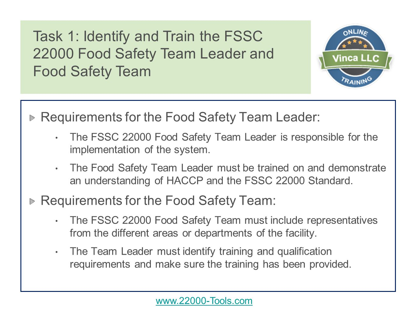 Requirements for the Food Safety Team Leader: The FSSC Food Safety Team Leader is responsible for the implementation of the system.