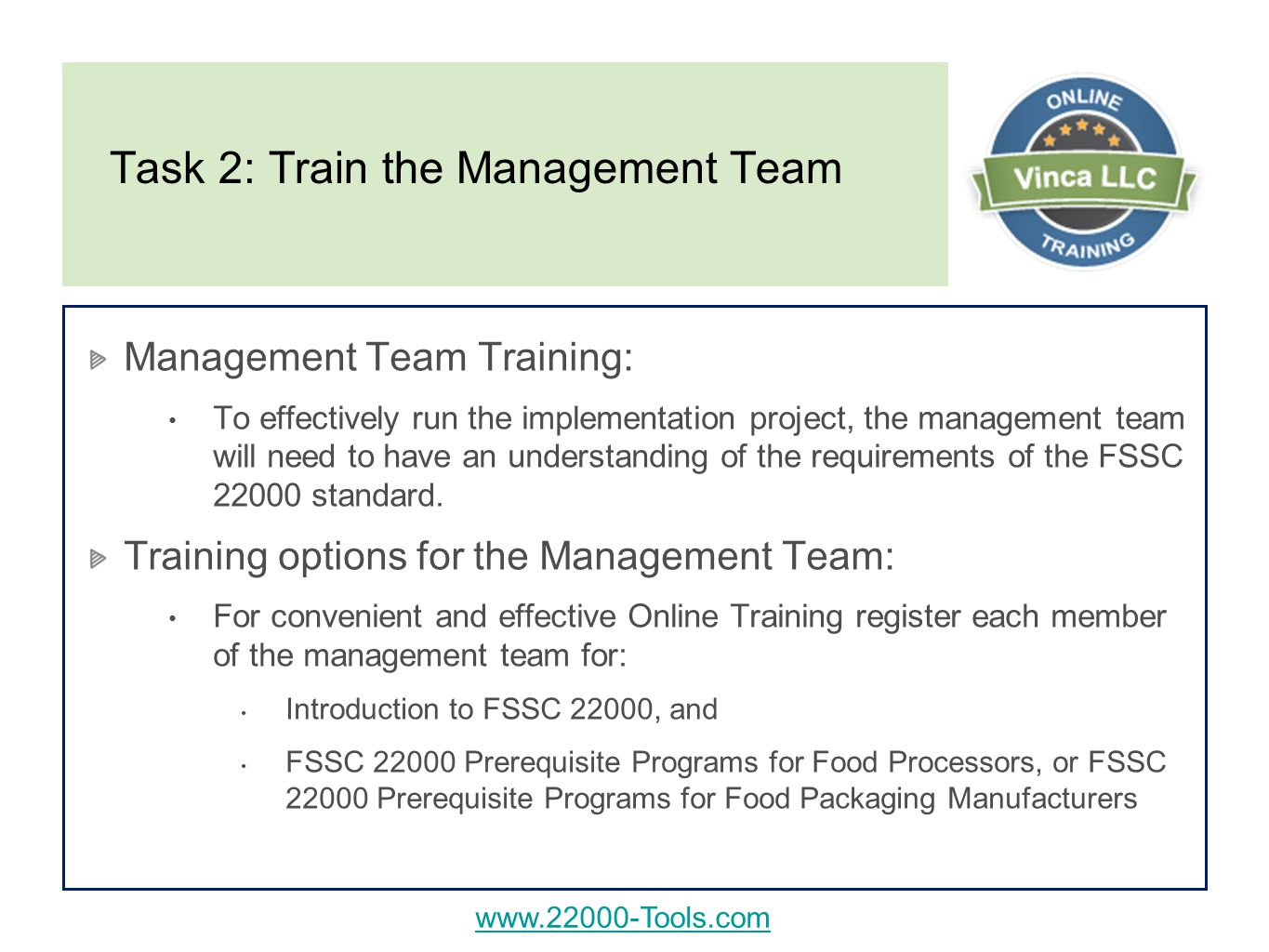 Task 2: Train the Management Team Management Team Training: To effectively run the implementation project, the management team will need to have an understanding of the requirements of the FSSC standard.