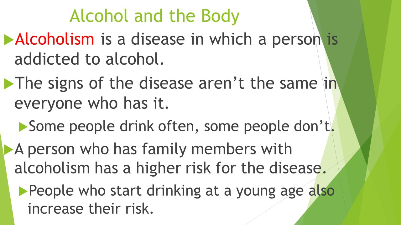 Alcohol and the Body  Alcoholism is a disease in which a person is addicted to alcohol.