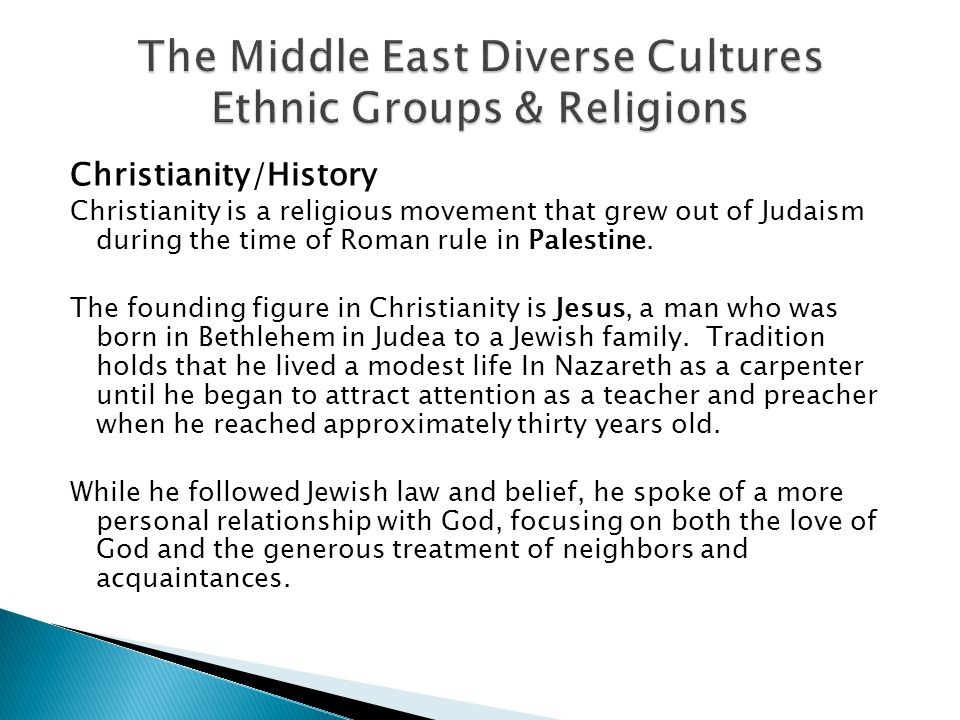 Christianity/History Christianity is a religious movement that grew out of Judaism during the time of Roman rule in Palestine.