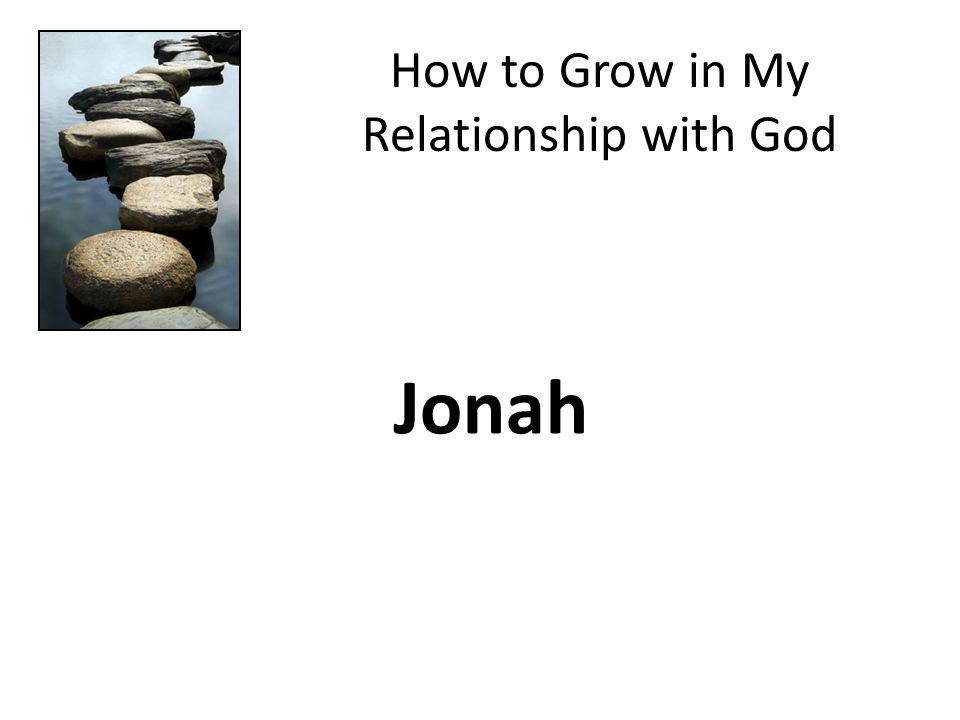 How to Grow in My Relationship with God Jonah