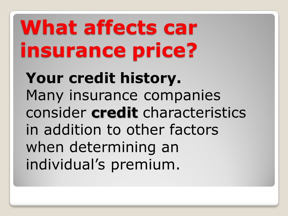 What affects car insurance price. Your credit history.