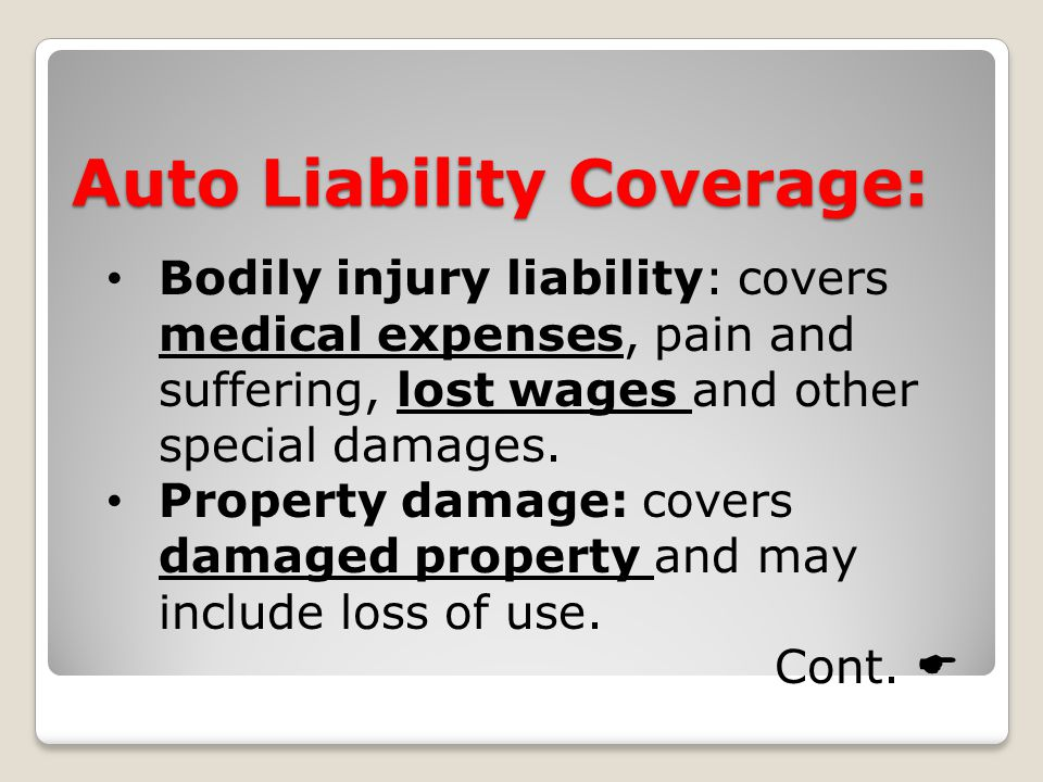 Auto Liability Coverage: Bodily injury liability: covers medical expenses, pain and suffering, lost wages and other special damages.