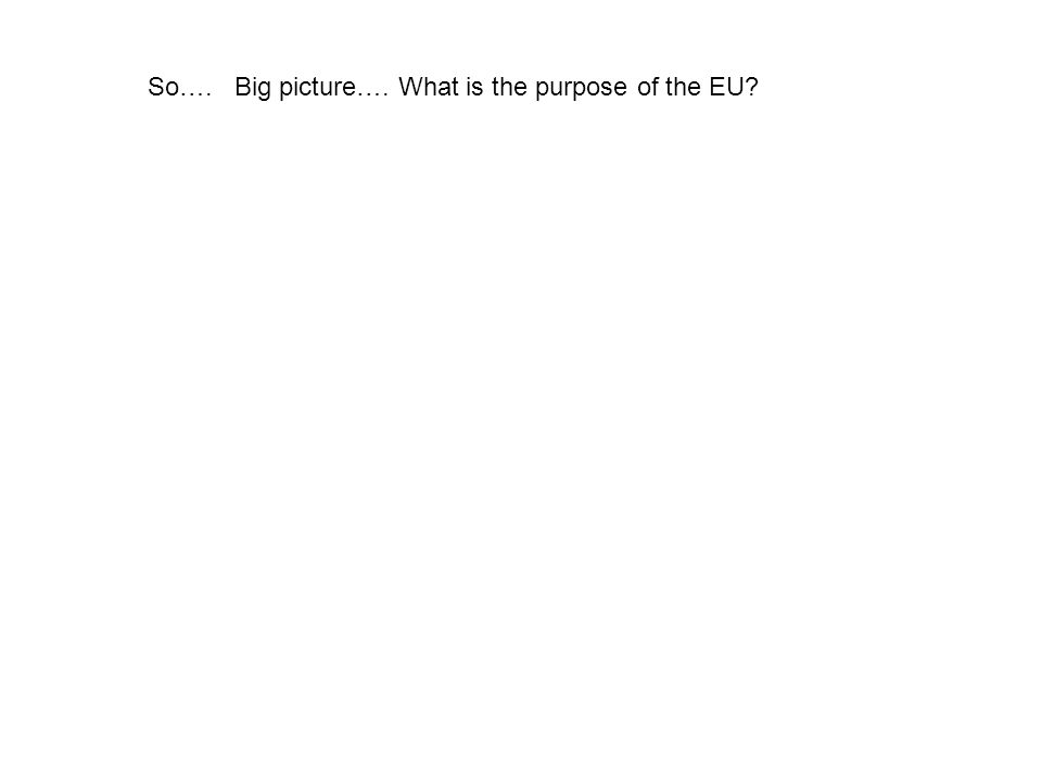 So…. Big picture…. What is the purpose of the EU