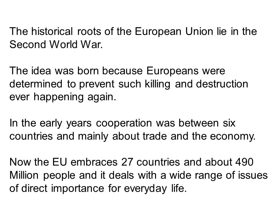 The historical roots of the European Union lie in the Second World War.