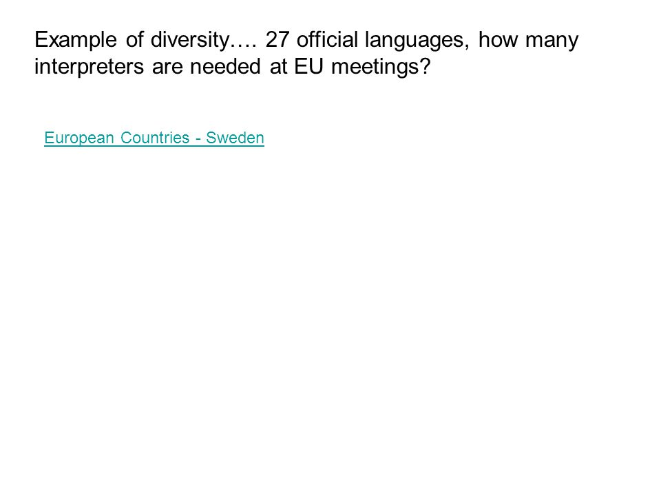 Example of diversity…. 27 official languages, how many interpreters are needed at EU meetings.