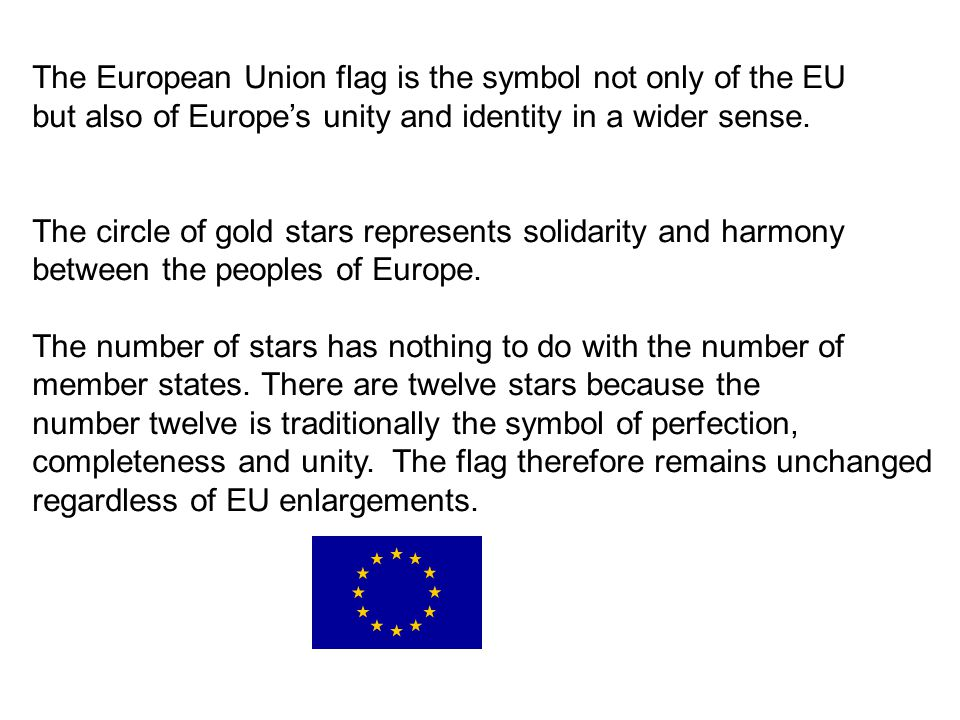 The European Union flag is the symbol not only of the EU but also of Europe's unity and identity in a wider sense.