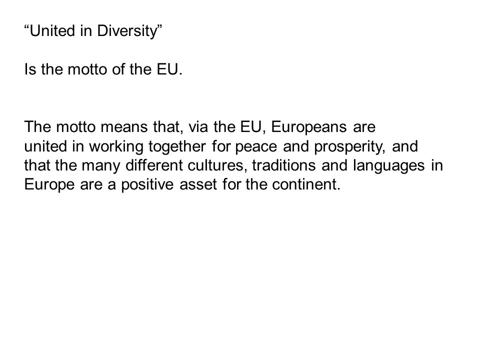 United in Diversity Is the motto of the EU.
