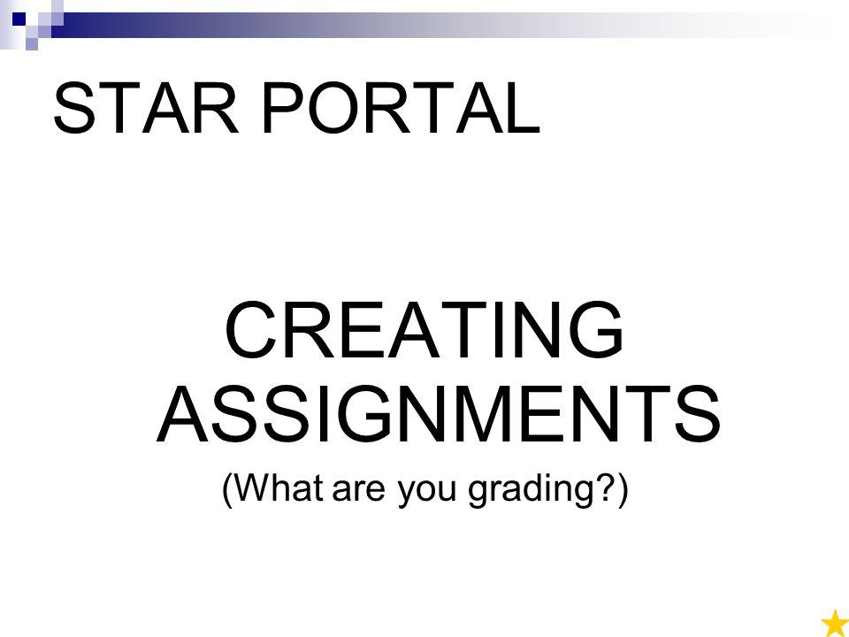 STAR PORTAL CREATING ASSIGNMENTS (What are you grading )