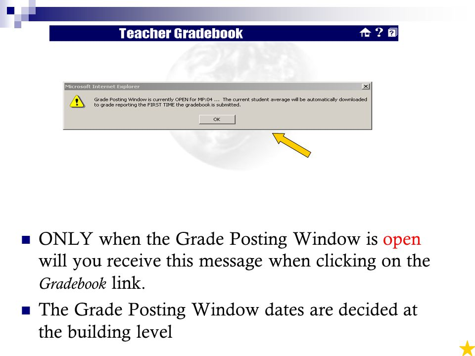 ONLY when the Grade Posting Window is open will you receive this message when clicking on the Gradebook link.