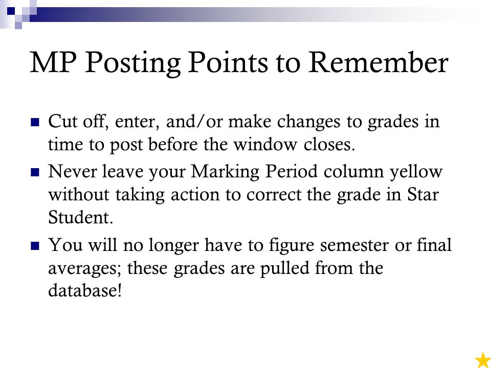 MP Posting Points to Remember Cut off, enter, and/or make changes to grades in time to post before the window closes.