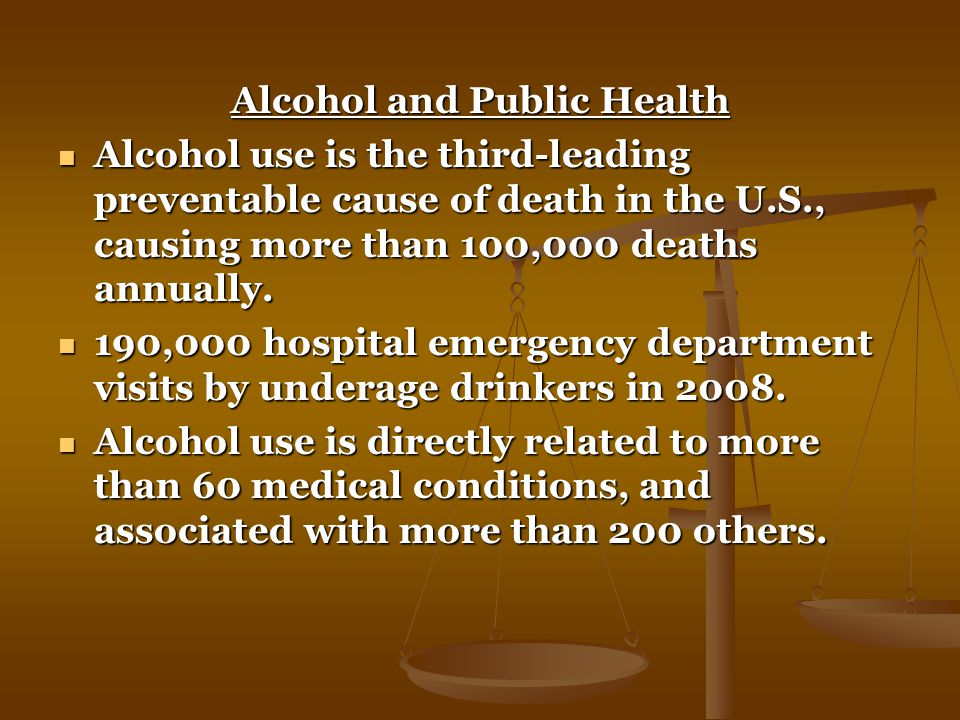 Alcohol and Public Health Alcohol use is the third-leading preventable cause of death in the U.S., causing more than 100,000 deaths annually.