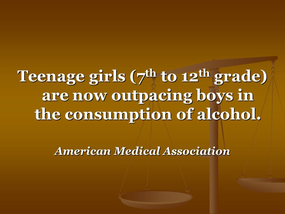 Teenage girls (7 th to 12 th grade) are now outpacing boys in the consumption of alcohol.