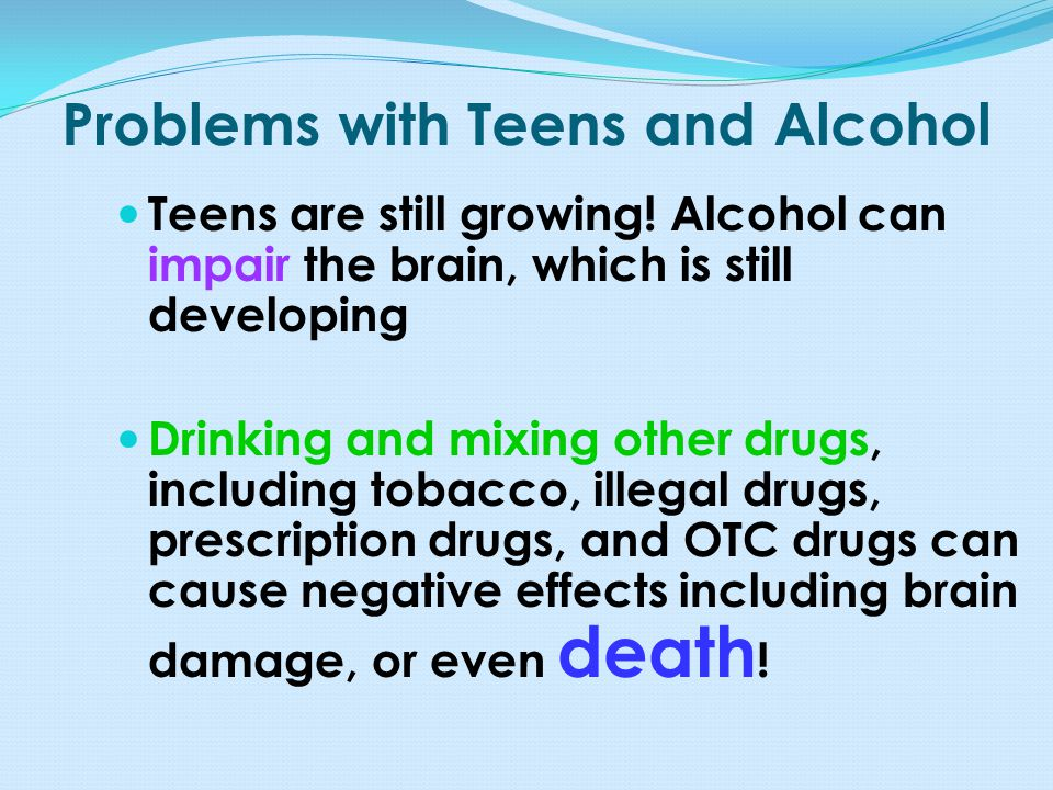 Problems with Teens and Alcohol Teens are still growing.