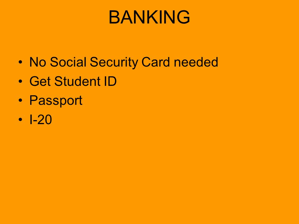 BANKING No Social Security Card needed Get Student ID Passport I-20