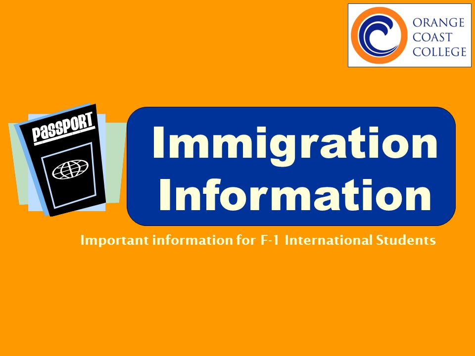 Immigration Information Important information for F-1 International Students