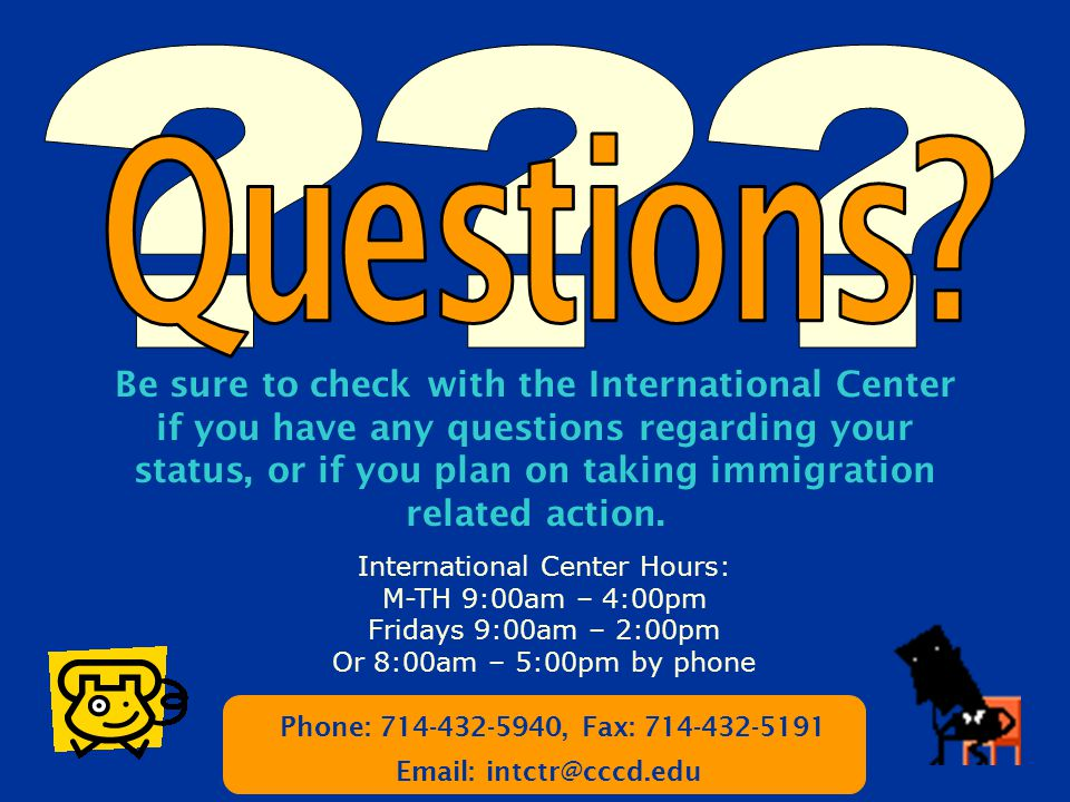 Be sure to check with the International Center if you have any questions regarding your status, or if you plan on taking immigration related action.