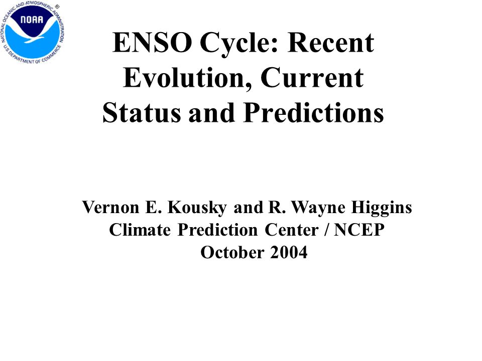 ENSO Cycle: Recent Evolution, Current Status and Predictions Vernon E.