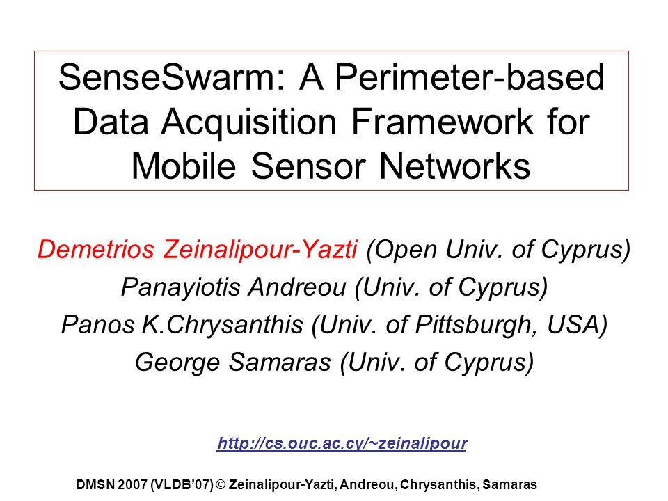 SenseSwarm: A Perimeter-based Data Acquisition Framework for Mobile Sensor Networks Demetrios Zeinalipour-Yazti (Open Univ.