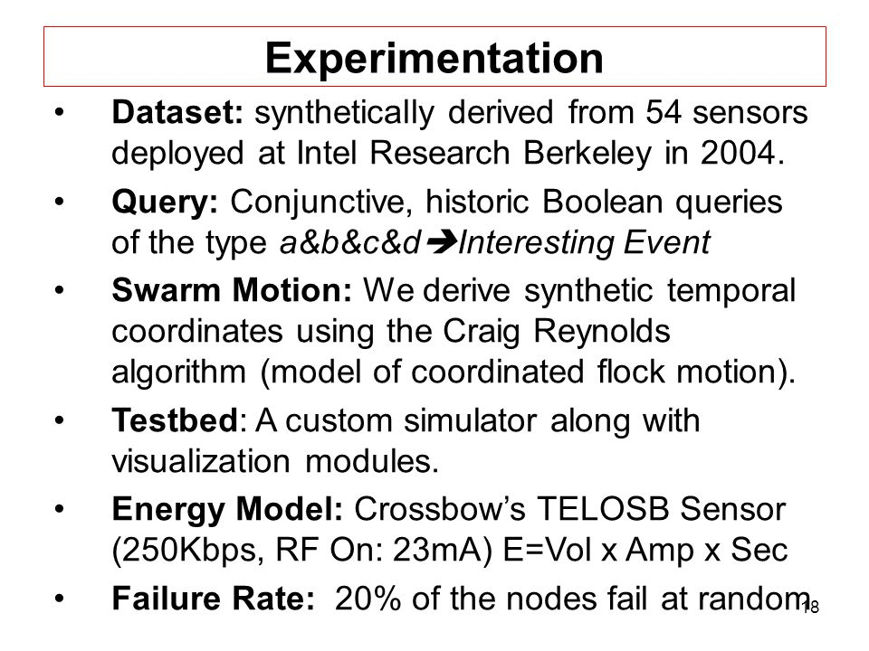 18 Experimentation Dataset: synthetically derived from 54 sensors deployed at Intel Research Berkeley in 2004.