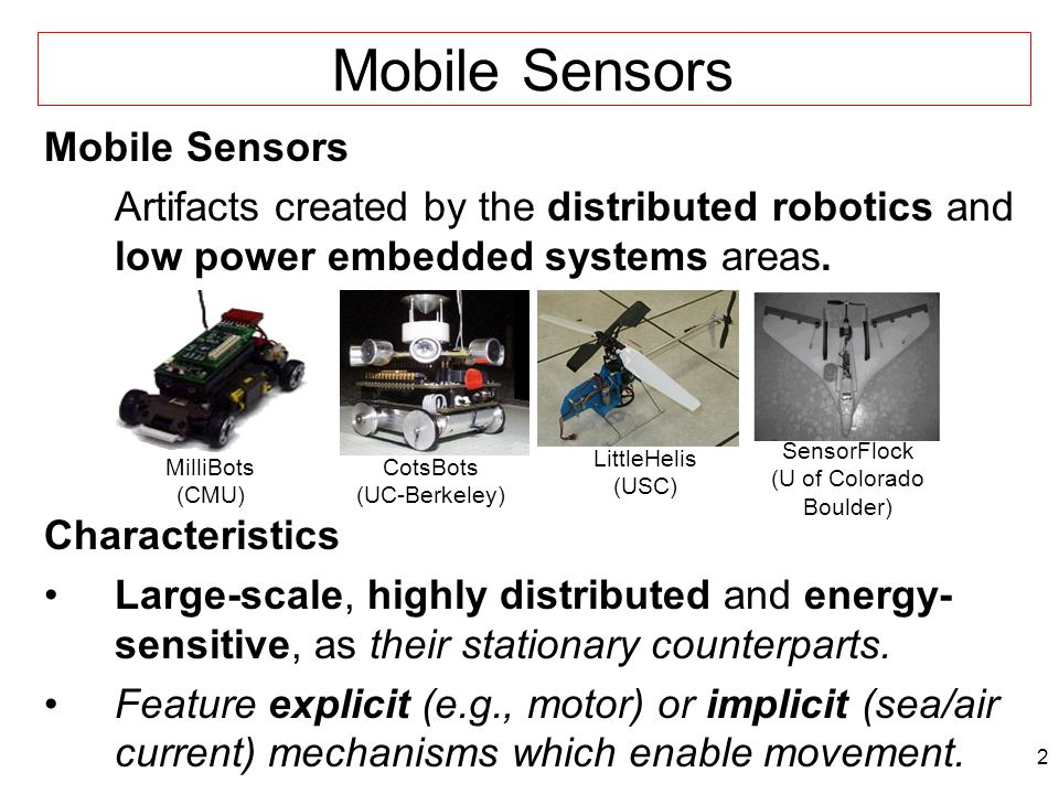 2 Mobile Sensors Artifacts created by the distributed robotics and low power embedded systems areas.