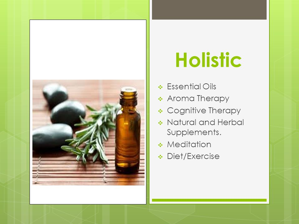Holistic  Essential Oils  Aroma Therapy  Cognitive Therapy  Natural and Herbal Supplements.