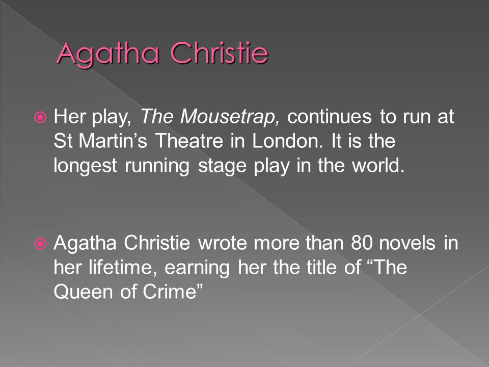  Her play, The Mousetrap, continues to run at St Martin's Theatre in London.