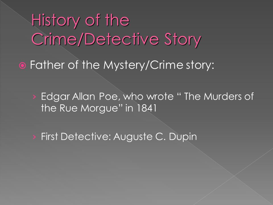  Father of the Mystery/Crime story: › Edgar Allan Poe, who wrote The Murders of the Rue Morgue in 1841 › First Detective: Auguste C.