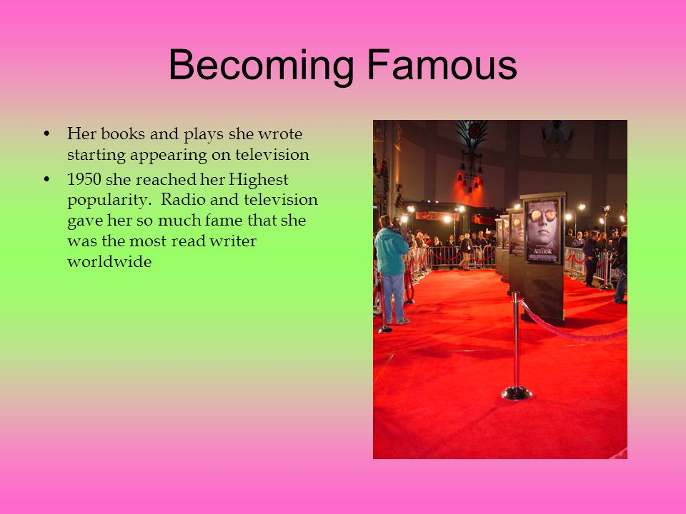 Becoming Famous Her books and plays she wrote starting appearing on television 1950 she reached her Highest popularity.