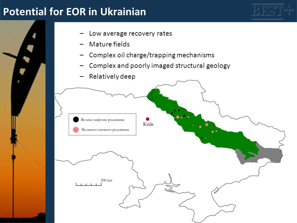 –Low average recovery rates –Mature fields –Complex oil charge/trapping mechanisms –Complex and poorly imaged structural geology –Relatively deep Potential for EOR in Ukrainian