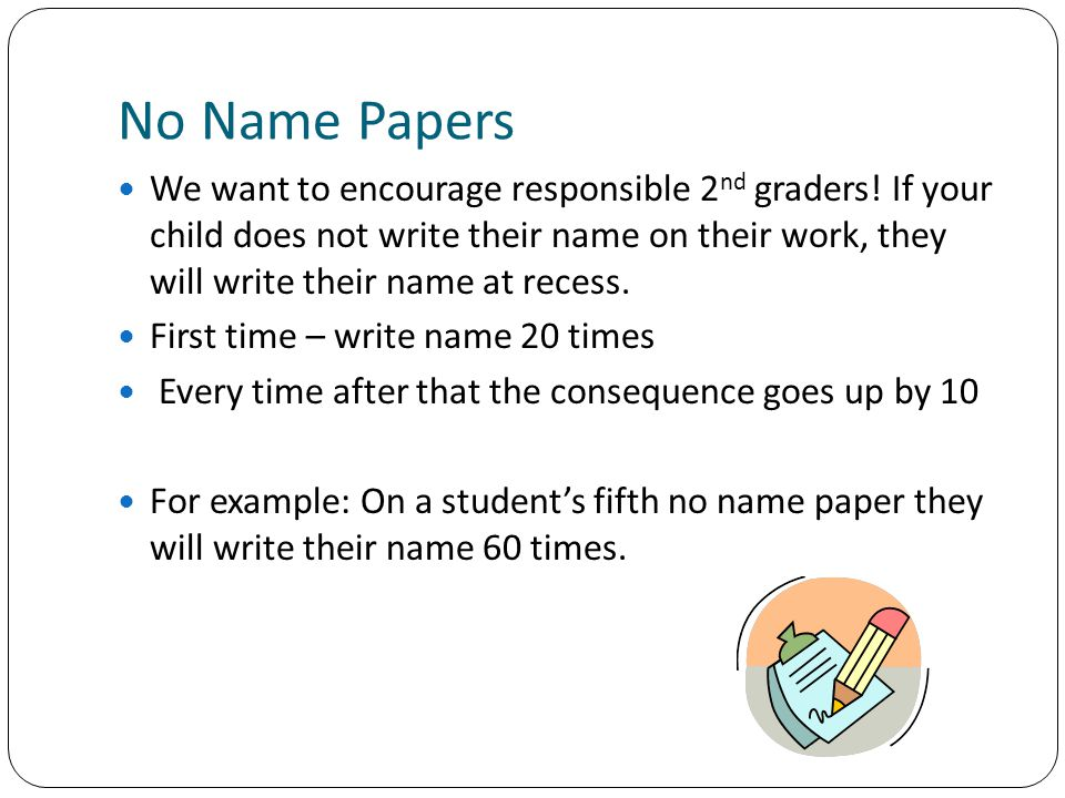 No Name Papers We want to encourage responsible 2 nd graders.