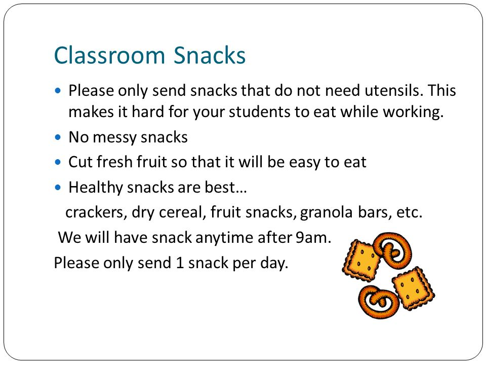 Classroom Snacks Please only send snacks that do not need utensils.