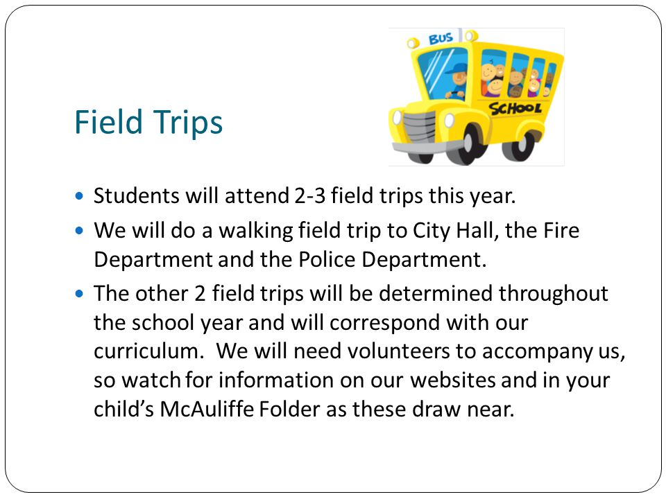 Field Trips Students will attend 2-3 field trips this year.
