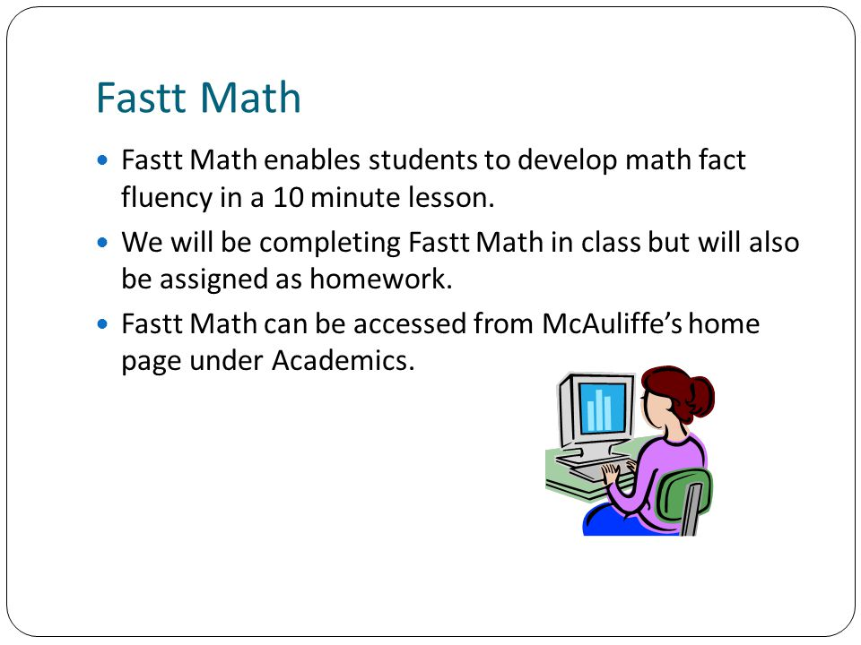 Fastt Math Fastt Math enables students to develop math fact fluency in a 10 minute lesson.