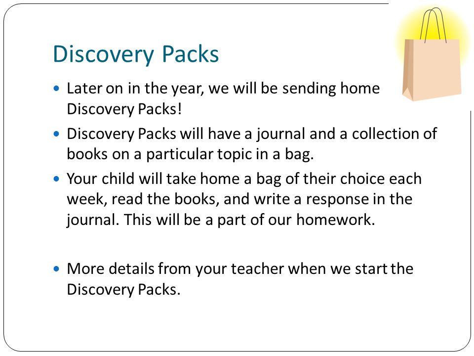 Discovery Packs Later on in the year, we will be sending home Discovery Packs.