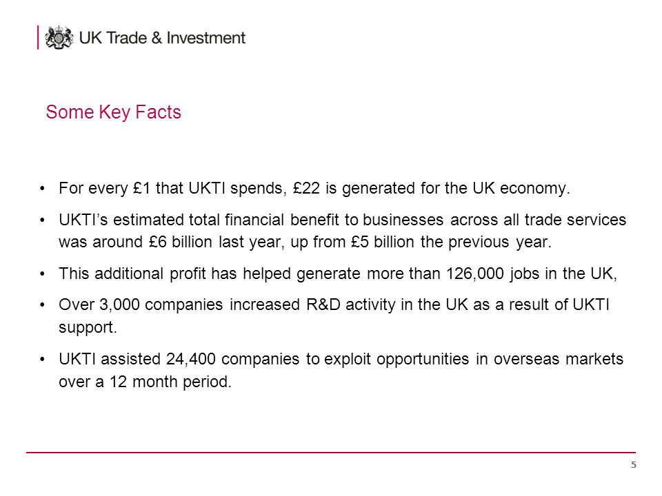 For every £1 that UKTI spends, £22 is generated for the UK economy.