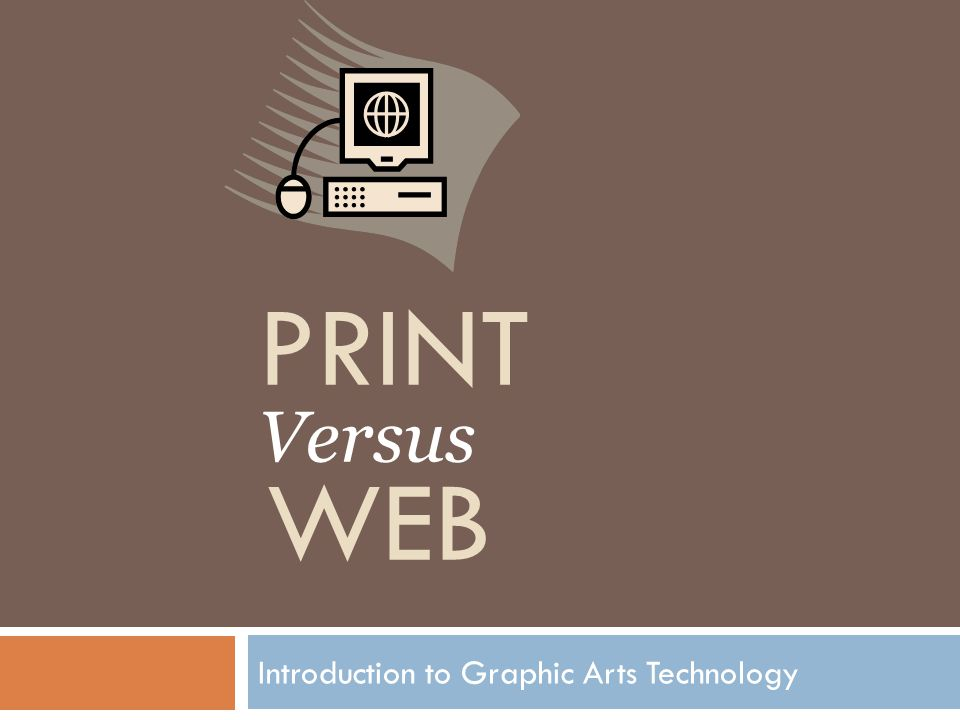 Introduction to Graphic Arts Technology PRINT Versus WEB
