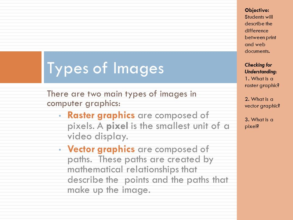 There are two main types of images in computer graphics: Raster graphics are composed of pixels.