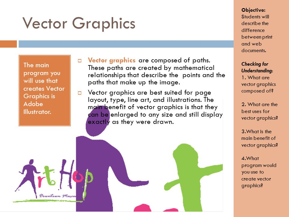 Vector Graphics The main program you will use that creates Vector Graphics is Adobe Illustrator.