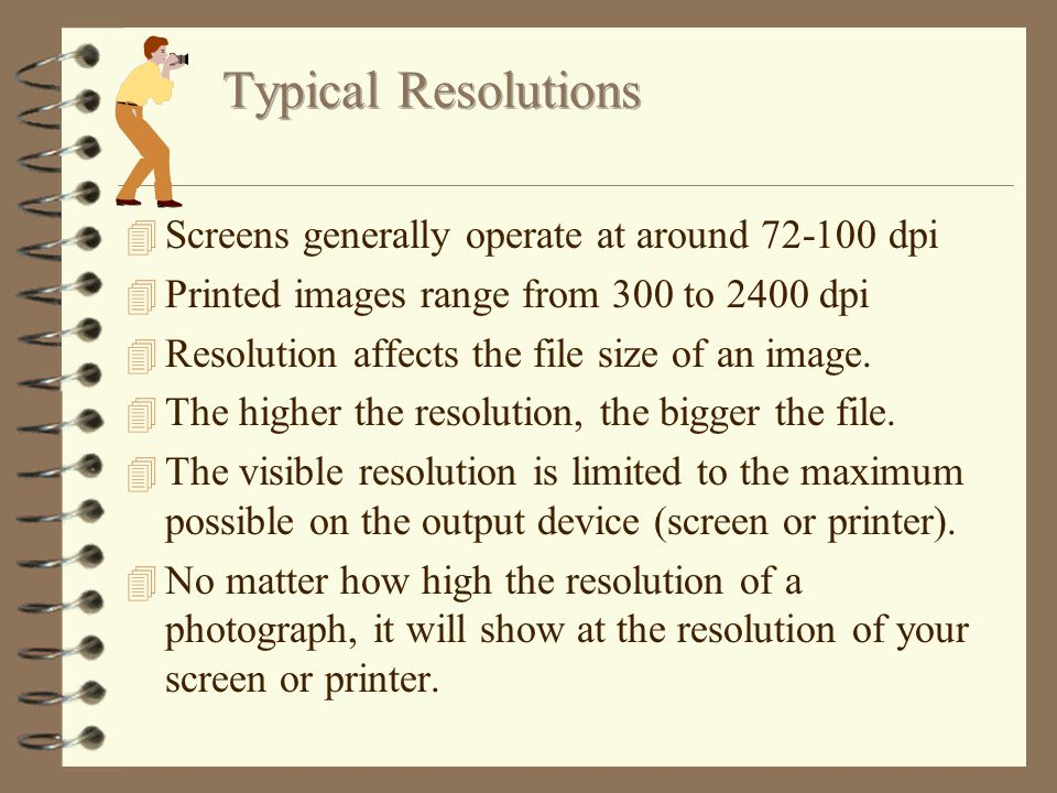 4 Resolution refers to the density of dots on the screen or printed image and directly affects quality 4 The higher the resolution, the less jagged the image.