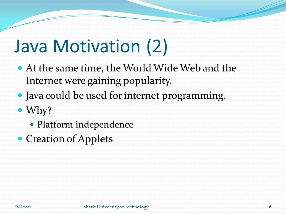 Java Motivation (2) At the same time, the World Wide Web and the Internet were gaining popularity.