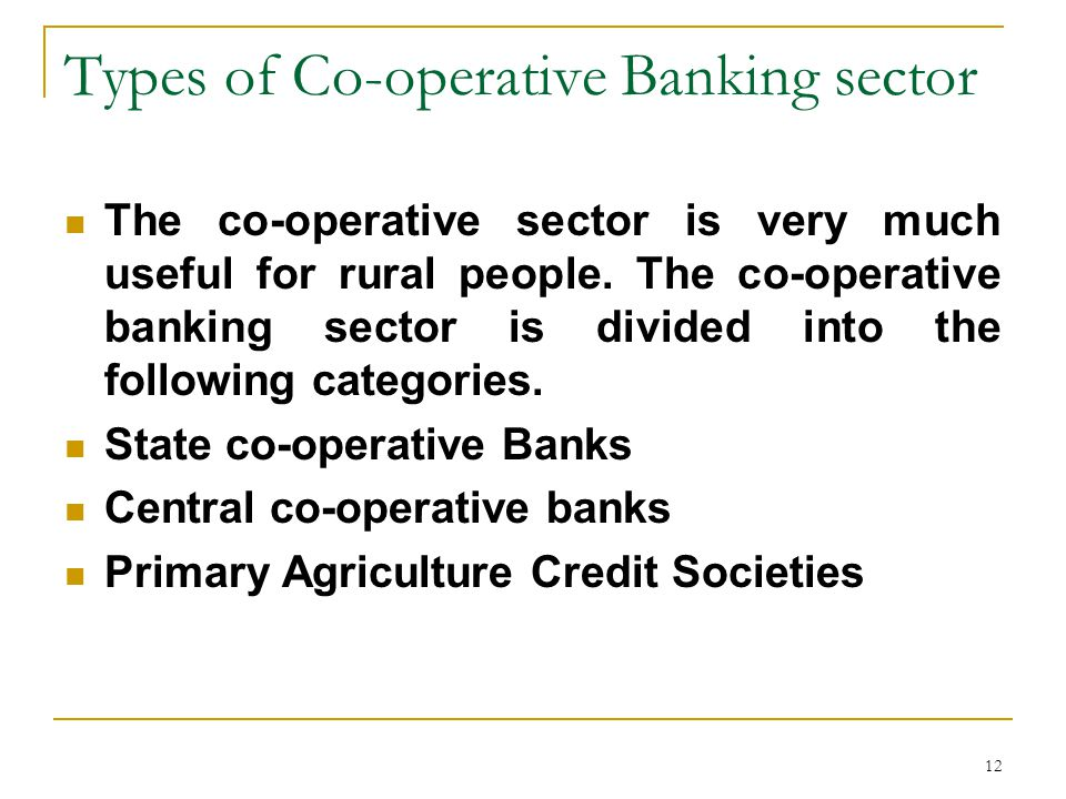 12 Types of Co-operative Banking sector The co-operative sector is very much useful for rural people.