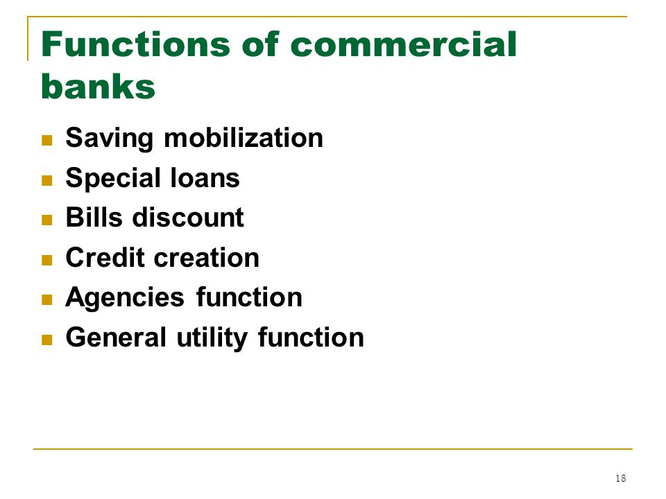18 Functions of commercial banks Saving mobilization Special loans Bills discount Credit creation Agencies function General utility function
