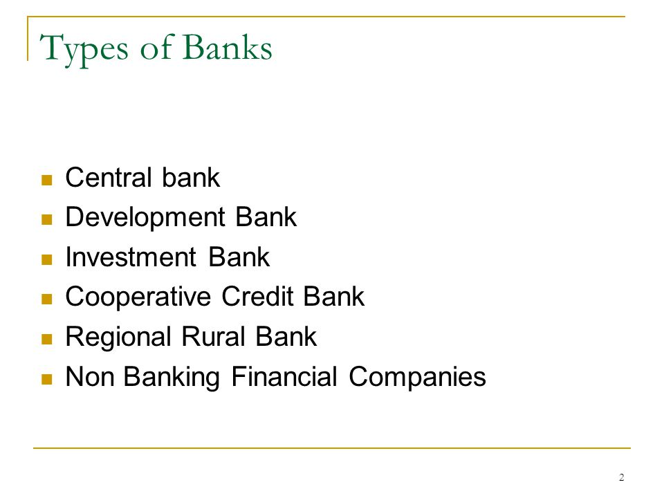 2 Central bank Development Bank Investment Bank Cooperative Credit Bank Regional Rural Bank Non Banking Financial Companies Types of Banks