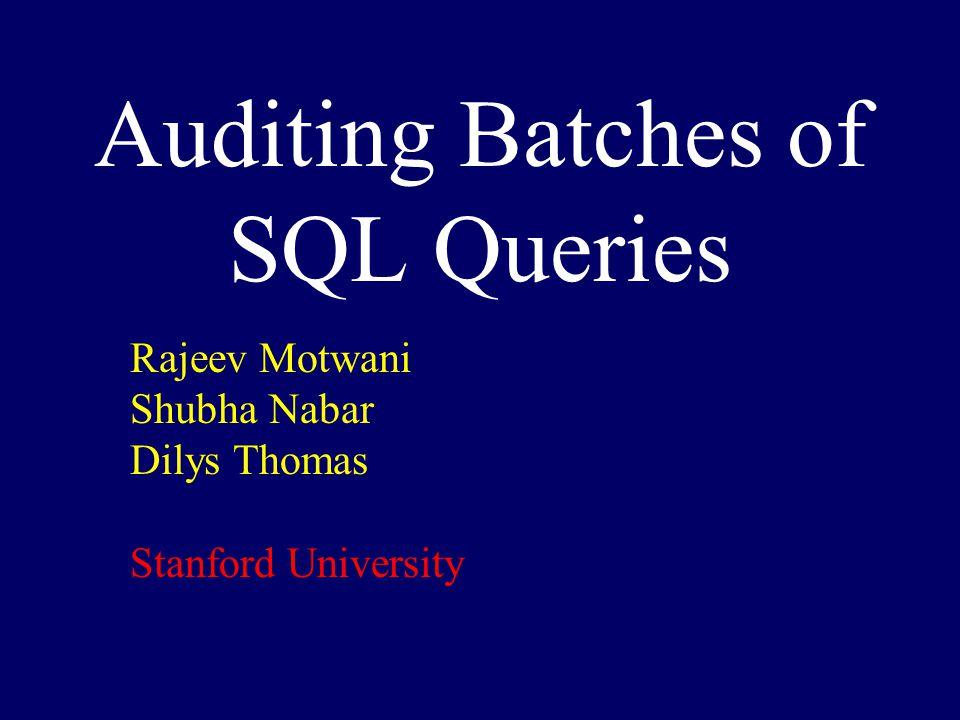 Auditing Batches of SQL Queries Rajeev Motwani Shubha Nabar
